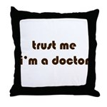 trust me, i'm a doctor Throw Pillow