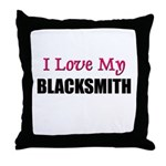 I Love My BLACKSMITH Throw Pillow