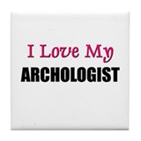 I Love My ARCHOLOGIST Tile Coaster