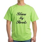 BLAME MY PARENTS (I DIDN'T DO IT) Green T-Shirt