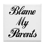 BLAME MY PARENTS (I DIDN'T DO IT) Tile Coaster