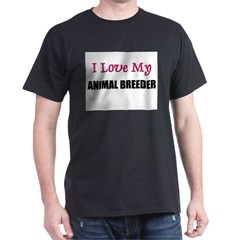 I Love My ANIMAL BREEDER Dark T-Shirt
