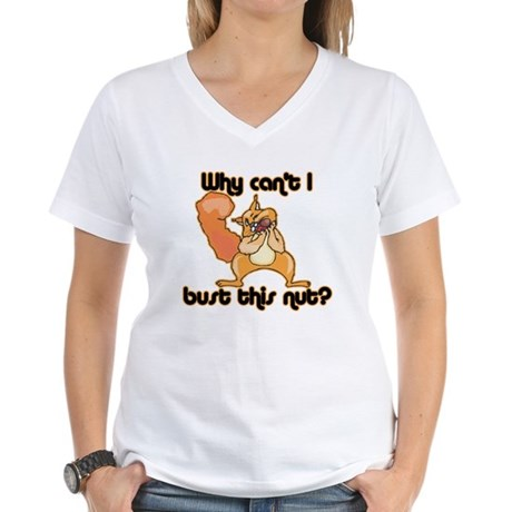 Why Can't I Bust This Nut Women's V-Neck T-Shirt