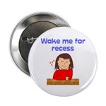 Wake Me For Recess Girl Button