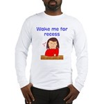 Wake Me For Recess Girl Long Sleeve T-Shirt