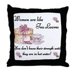 Women are Like Tea Leaves Throw Pillow