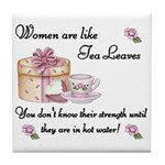 Women are Like Tea Leaves Tile Coaster
