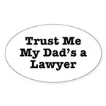 Trust Me My Dad's a Lawyer Oval Sticker