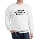 Trust Me My Dad's a Lawyer Sweatshirt