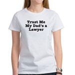Trust Me My Dad's a Lawyer Women's T-Shirt