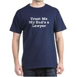 Trust Me My Dad's a Lawyer Dark T-Shirt