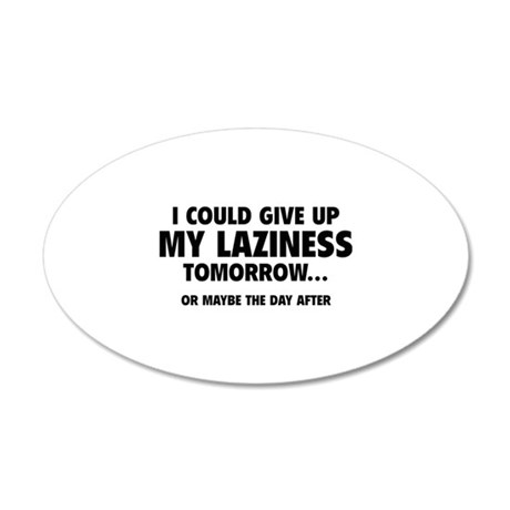 Give Up My Laziness 22x14 Oval Wall Peel