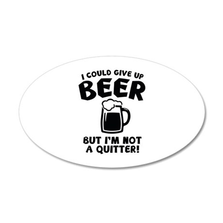 I Could Give Up Beer 22x14 Oval Wall Peel