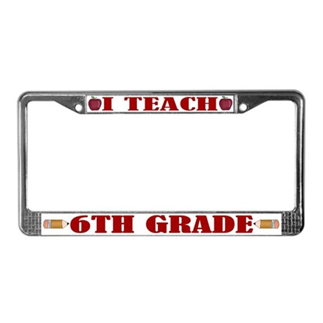 I Teach 6th Grade License Plate Frame