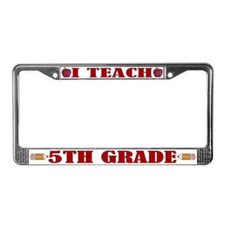 I Teach 5th Grade License Plate Frame