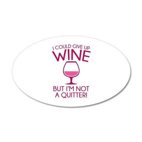 I Could Give Up Wine 22x14 Oval Wall Peel