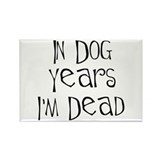 In dog years I'm dead Rectangle Magnet
