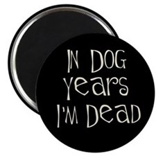 In dog years I'm dead Magnet