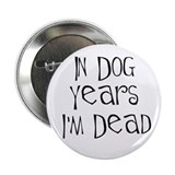 In dog years I'm dead 2.25&quot; Button (10 pack)