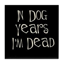 In dog years I'm dead Tile Coaster