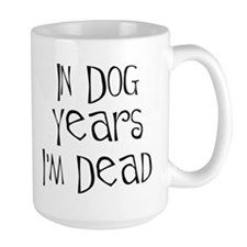 In dog years I'm dead Mug
