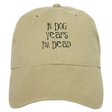 In dog years I'm dead Baseball Cap