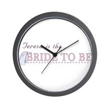 Teresa is the Bride to Be Wall Clock