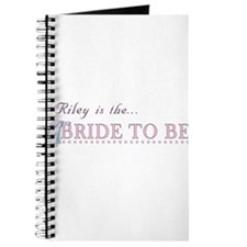 Riley is the Bride to Be Journal