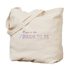 Maya is the Bride to Be Tote Bag