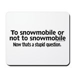 To Snowmobile or Not... Mousepad