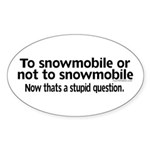 To Snowmobile or Not... Oval Sticker