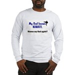 My Dad Knows Karate Long Sleeve T-Shirt