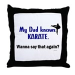 My Dad Knows Karate Throw Pillow