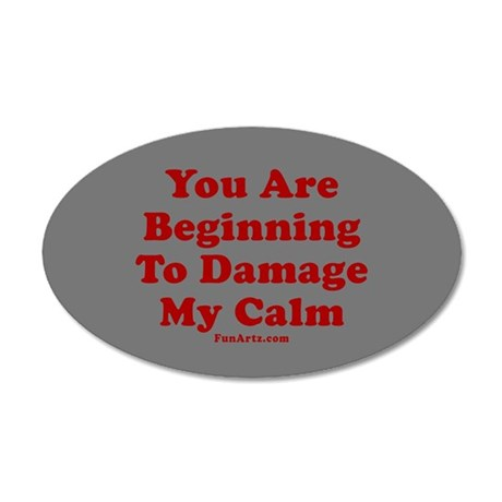 You are beginning to damage my calm Wall Decal