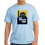 He's Watching You Light T-Shirt