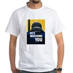 He's Watching You White T-Shirt