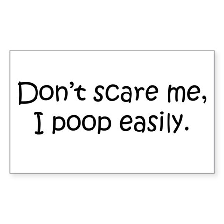 Don't Scare Me, I Poop! Rectangle Sticker