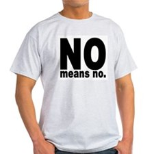 NO means NO. Ash Grey T-Shirt