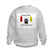 Dog Hair...the Other Condimen Sweatshirt