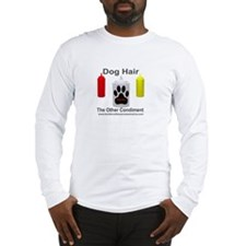 Dog Hair...the Other Condimen Long Sleeve T-Shirt