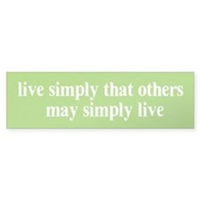 Live simply that others may s Bumper Bumper Sticker