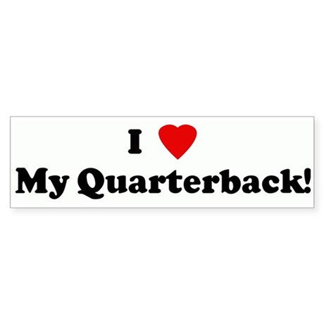 I Love My Quarterback! Bumper Sticker