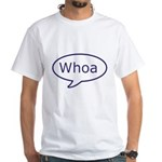 Whoa talk bubble White T-Shirt