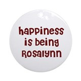 happiness is being Rosalynn Ornament (Round)