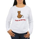 Talk To The Tail Women's Long Sleeve T-Shirt