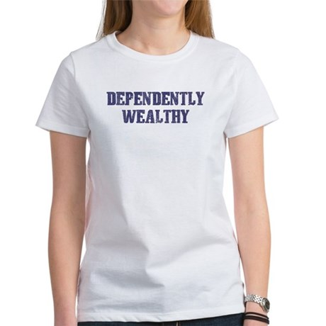 Dependently Wealthy Women's T-Shirt