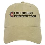 LOU DOBBS for President 2008 Baseball Cap