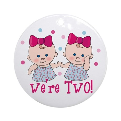 We're Two Girls Ornament (Round)