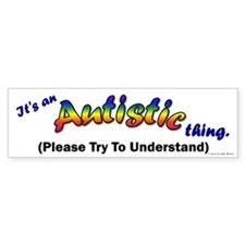 It's An Autistic Thing Bumper Bumper Sticker