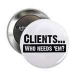 WTD: Clients...Who needs 'em? Button